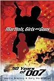 MARTINIS GIRLS & GUNS: 50 Years of 007