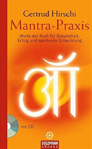 Mantra-Praxis: Worte der Kraft für Gesundheit, Erfolg und spirituelle Entwicklung (Arkana HC)
