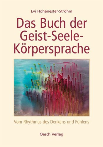 Das Buch der Geist-Seele-Körpersprache: Vom Rhythmus des Denkens und Fühlens
