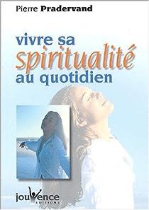Vivre sa spiritualité au quotidien par Pradervand