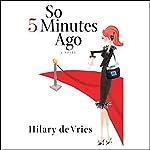 So 5 Minutes Ago   Hilary de Vries