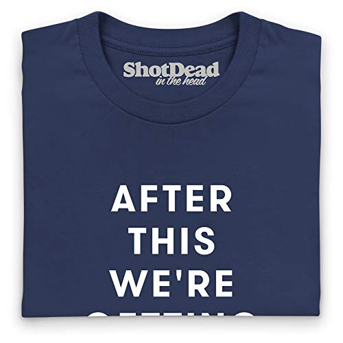 We're Shotdeadinthehead Azul Mujer Camiseta Cocktails Getting This After Marino Para 1wqrw6