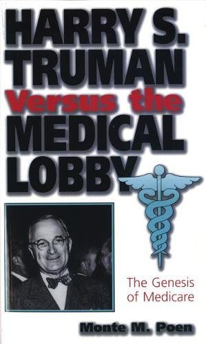 Harry S  Truman Versus The Medical Lobby  The Genesis Of Medicare  Give  Em Hell Harry