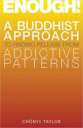 enough a buddhist approach to finding release from addictive