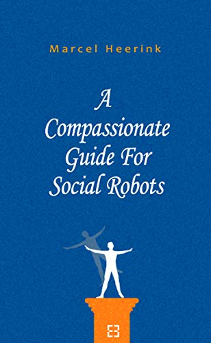 A Compassionate Guide For Social Robots by [Heerink, Marcel]