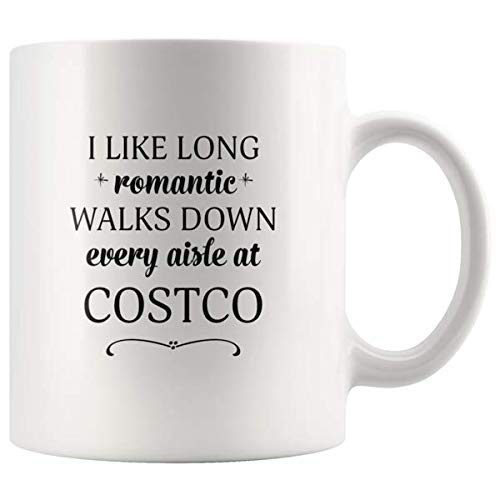 - I Like Long Romantic Walks Down Every Aisle At Costco Funny Coffee Mugs for Women & Men -11 oz Double Side Cup