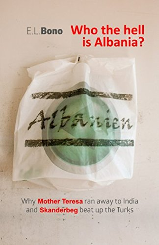 Who the hell is Albania: Why Mother Teresa ran away to India and Skanderbeg beat up the Turks
