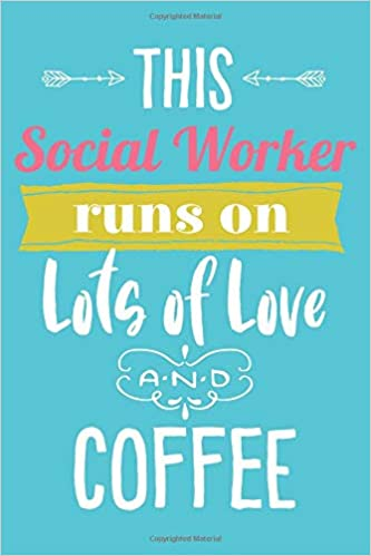 This Social Worker Runs On Lots of Love and Coffee: 6x9 ...