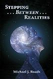 Stepping ... Between ... Realities (English Edition)