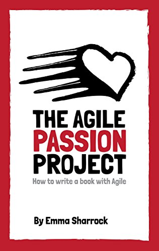 The Agile Passion Project How To Write A Book With Agile Kindle