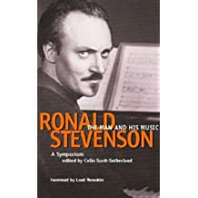 Ronald Stevenson: The Man and his Music. A Symposium.