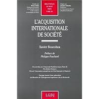 BIBLIOTHEQUE DE DROIT PRIVE. Tome 301, L'acquisition internationale de société