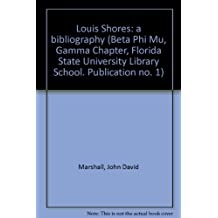 Louis Shores: A Bibliography with a biographical appreciation by N. Orwin Rush and an heretofore unpublished essay by Louis Shores