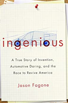 Ingenious: A True Story of Invention, Automotive Daring, and the Race to Revive America by [Fagone, Jason]