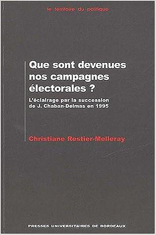 Livre gratuits en ligne Que sont devenues nos campagnes électorales ? L'éclairage par la succession de Jacques Chaban-Delmas en 1995 pdf, epub
