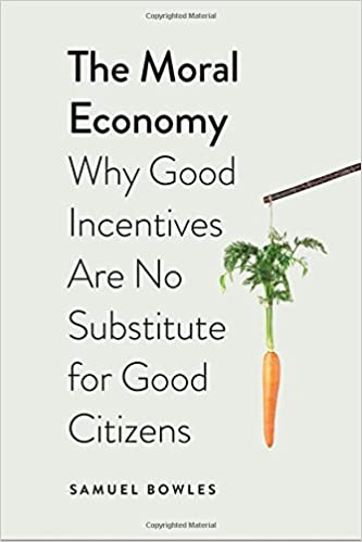The Moral Economy: Why Good Incentives Are No Substitute for Good ...