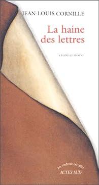 La haine des lettres celine et proust par Jean-Louis Cornille