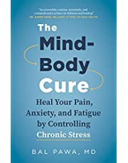 The Mind-Body Cure: Heal Your Pain, Anxiety, and Fatigue by Controlling Chronic Stress