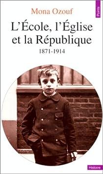 L'École, l'Église et la République: 1871-1914 par Ozouf