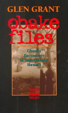 Obake Files: Ghostly Encounters in Supernatural Hawai'I (Chicken Skin Series)