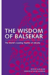 The Wisdom of Balsekar: The World's Leading Teacher of Advaita Kindle Edition