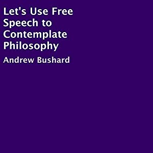 Let's Use Free Speech to Contemplate Philosophy Audiobook