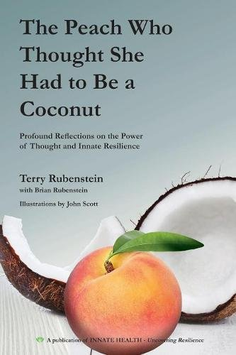 Download The Peach Who Thought She Had to Be a Coconut: Profound Reflections on the Power of Thought and Innate Resilience ebook