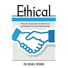 Ethical: What You Must Know to Build Trust and Maintain Genuine Relationships