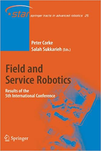 Read online Field and Service Robotics: Results of the 5th International Conference (Springer Tracts in Advanced Robotics) PDF, azw (Kindle), ePub