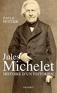 Jules Michelet : l'homme histoire, Petitier, Paule