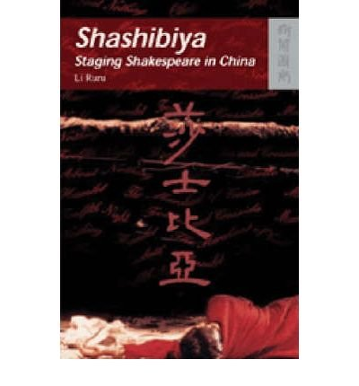 Read Online [(Shashibiya: Staging Shakespeare in China)] [Author: Li Ruru] published on (March, 2004) ebook