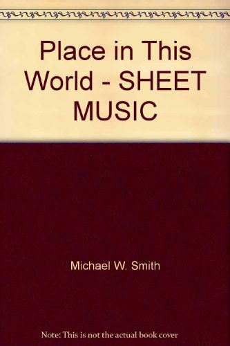 Place in This World - SHEET MUSIC (Michael W Smith Place In This World)