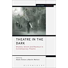 Theatre in the Dark: Shadow, Gloom and Blackout in Contemporary Theatre