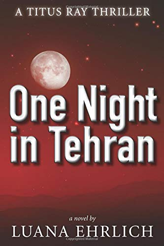 Download One Night in Tehran: A Titus Ray Thriller (Volume 1) PDF