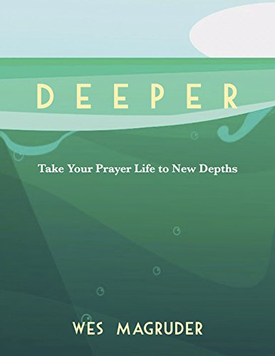 Deeper: Take Your Prayer Life to New Depths