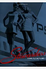 Stewardess: Come Fly with Me! Hardcover