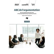 ABC de l'argumentation, 2e édition: Pour les professionnels de la santé et toute autre personne qui souhaite convaincre (French Edition)