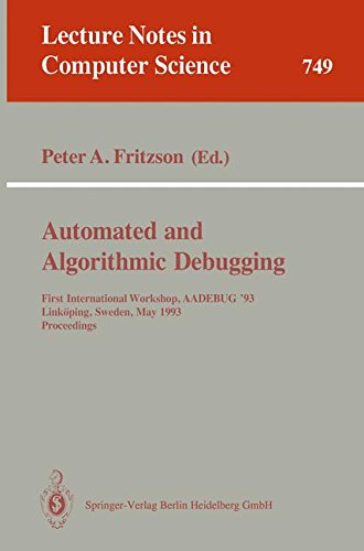 Automated and Algorithmic Debugging: First International Workshop, AADEBUG '93, Linköping, Sweden, May 3-5, 1993. Proceedings (Lecture Notes in Computer Science) by Peter A Fritzson