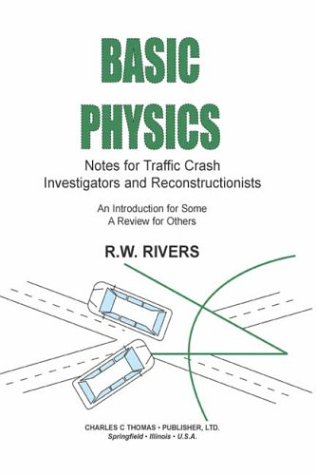 Basic Physics: Notes for Traffic Crash Investigators and Reconstructionists : An Introduction for Some a Review for Others