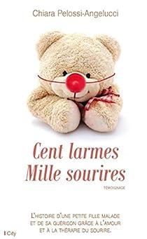Cent larmes Mille sourires par Pelossi-Angelucci