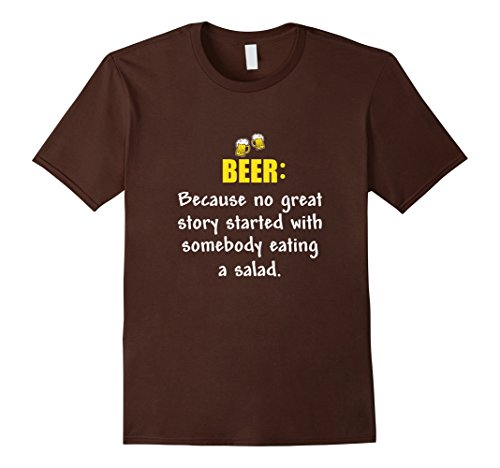 Men's Beer: Because No Great Story Started With A Salad T Shirt Large Brown