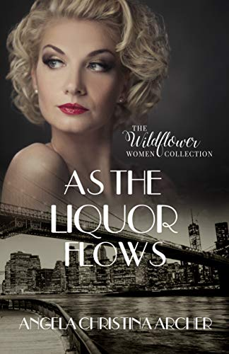 (As the Liquor Flows (The Wildflower Women Collection Book 1))