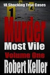 Murder Most Vile Volume 1: 18 Shocking True Crime Murder Cases (True Crime Murder Books)
