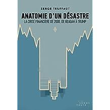 Anatomie d'un désastre: la crise financière de 2008, de Reagan à Trump (French Edition)