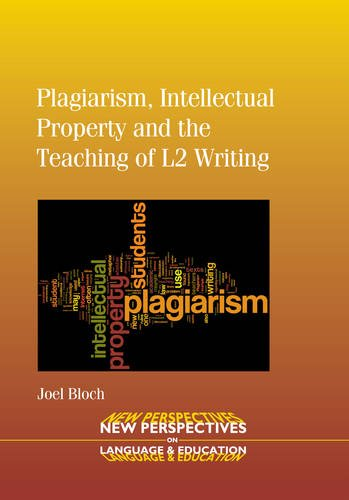 Plagiarism, Intellectual Property and the Teaching of L2 Writing (NEW PERSPECTIVES ON LANGUAGE AND EDUCATION) by Multilingual Matters