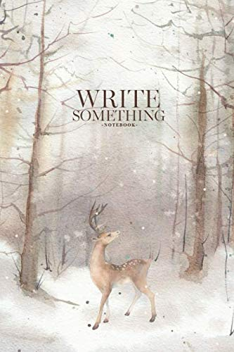 (Notebook - Write something: Snowy forest scene with deer notebook, Daily Journal, Composition Book Journal, College Ruled Paper, 6 x 9 inches (100sheets))