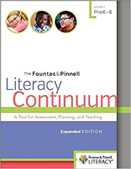 The Fountas and Pinnell Literacy Continuum: A Tool for Assessment, Planning, and Teaching, Prek-8