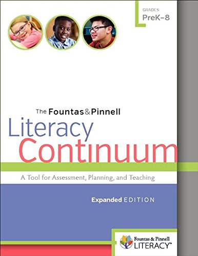 (The Fountas & Pinnell Literacy Continuum, Expanded Edition: A Tool for Assessment, Planning, and Teaching, PreK-8)