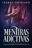Mentiras Adictivas: Una historia llena de engaños Ardientes (Spanish Edition)