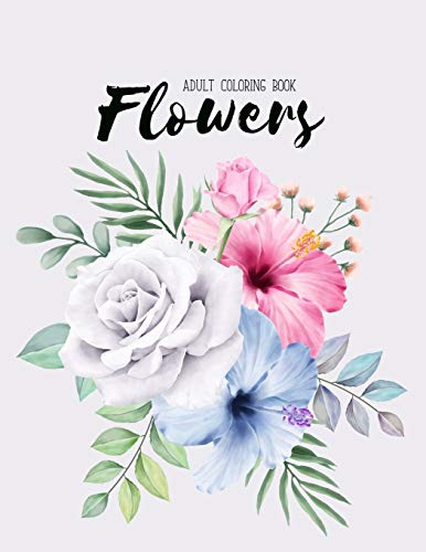 Flowers Coloring Book An Adult Coloring Book With Flower Collection Stress Relieving Flower Designs For Relaxation Buy Online In Andorra At Desertcart 175487785